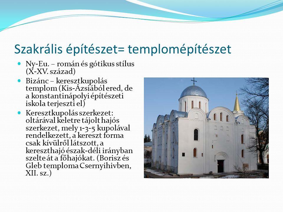 Szakrális építészet= templomépítészet Ny-Eu. – román és gótikus stílus (X-XV.