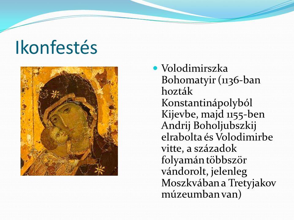 Ikonfestés Volodimirszka Bohomatyir (1136-ban hozták Konstantinápolyból Kijevbe, majd 1155-ben Andrij Boholjubszkij elrabolta és Volodimirbe vitte, a századok folyamán többször vándorolt, jelenleg Moszkvában a Tretyjakov múzeumban van)