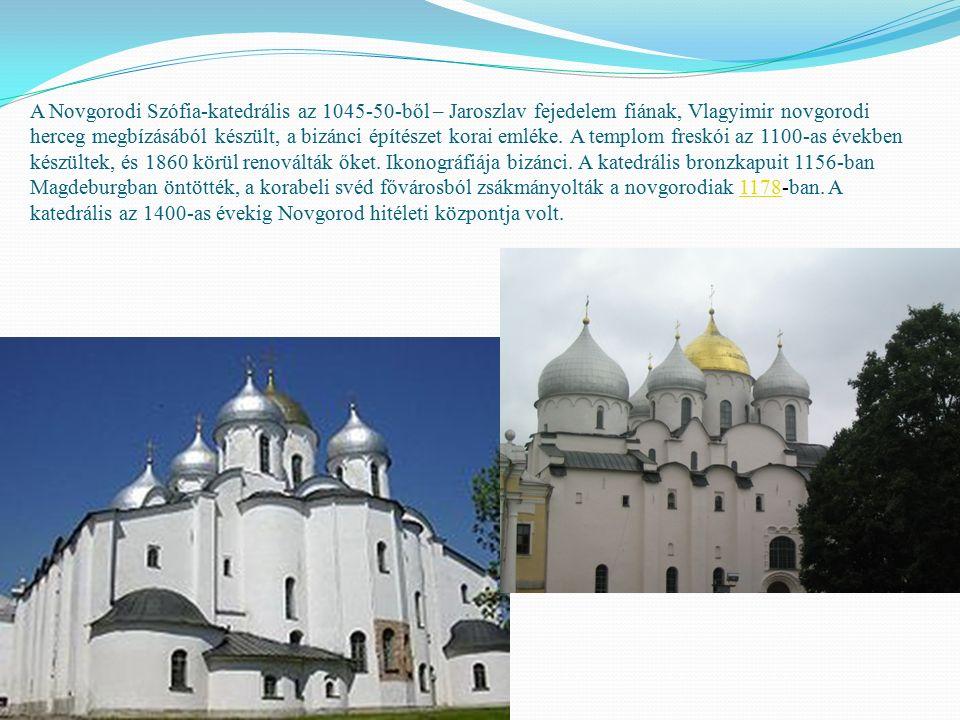 A Novgorodi Szófia-katedrális az 1045-50-ből – Jaroszlav fejedelem fiának, Vlagyimir novgorodi herceg megbízásából készült, a bizánci építészet korai emléke.
