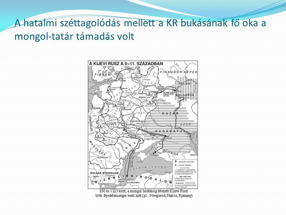 A hatalmi széttagolódás mellett a KR bukásának fő oka a mongol-tatár támadás volt