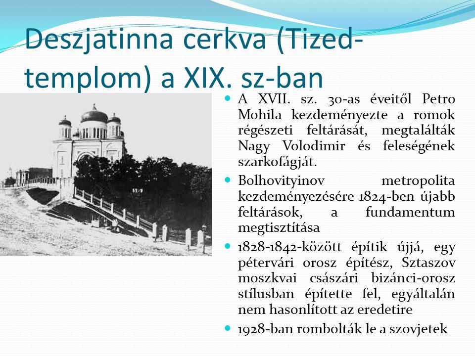 Deszjatinna cerkva (Tized- templom) a XIX. sz-ban A XVII.