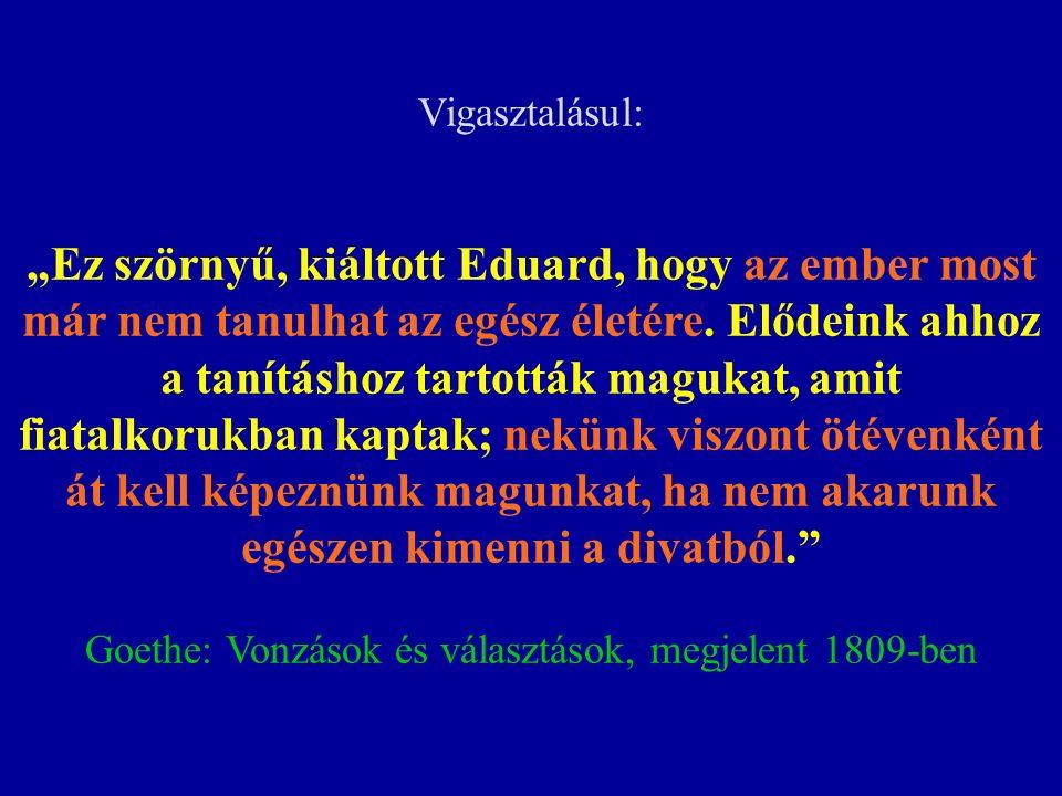 """Vigasztalásul: """"Ez szörnyű, kiáltott Eduard, hogy az ember most már nem tanulhat az egész életére. Elődeink ahhoz a tanításhoz tartották magukat, amit"""