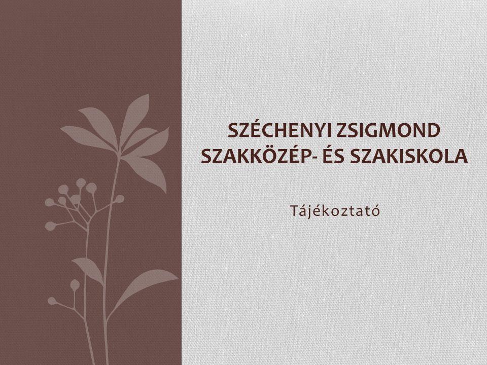 Tájékoztató SZÉCHENYI ZSIGMOND SZAKKÖZÉP- ÉS SZAKISKOLA