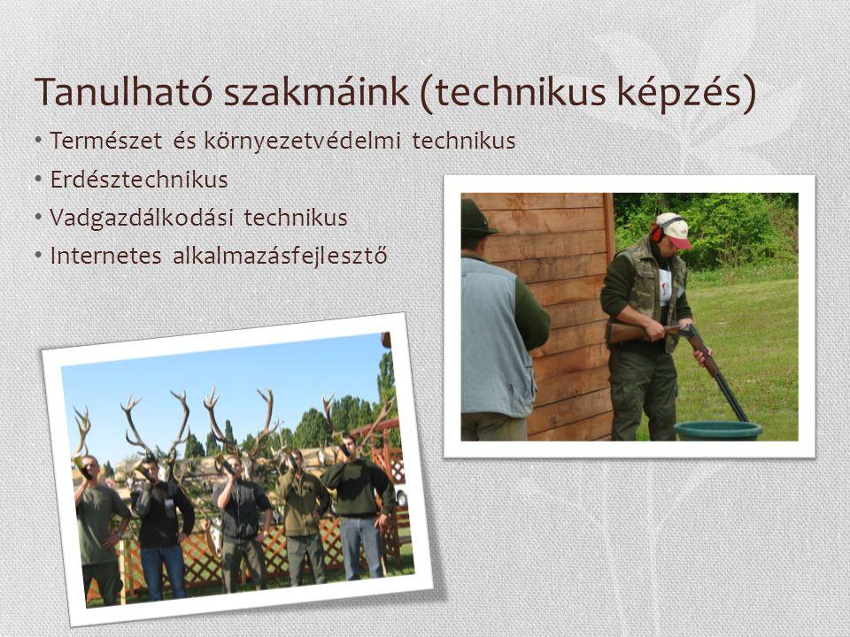 Tanulható szakmáink (technikus képzés) Természet és környezetvédelmi technikus Erdésztechnikus Vadgazdálkodási technikus Internetes alkalmazásfejlesztő