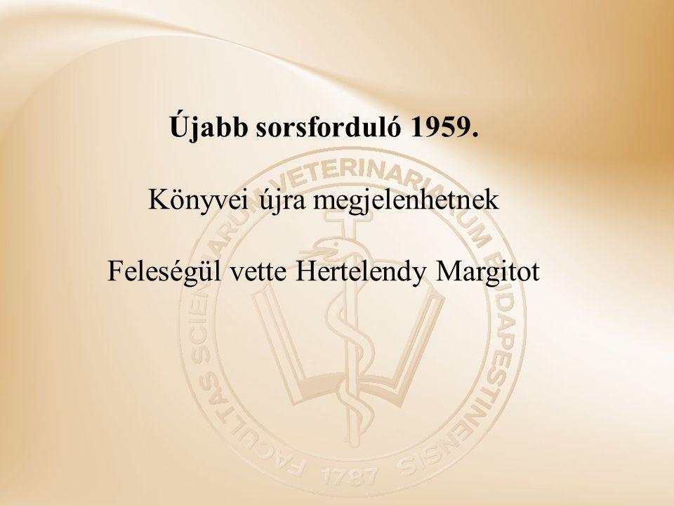 Újabb sorsforduló 1959. Könyvei újra megjelenhetnek Feleségül vette Hertelendy Margitot