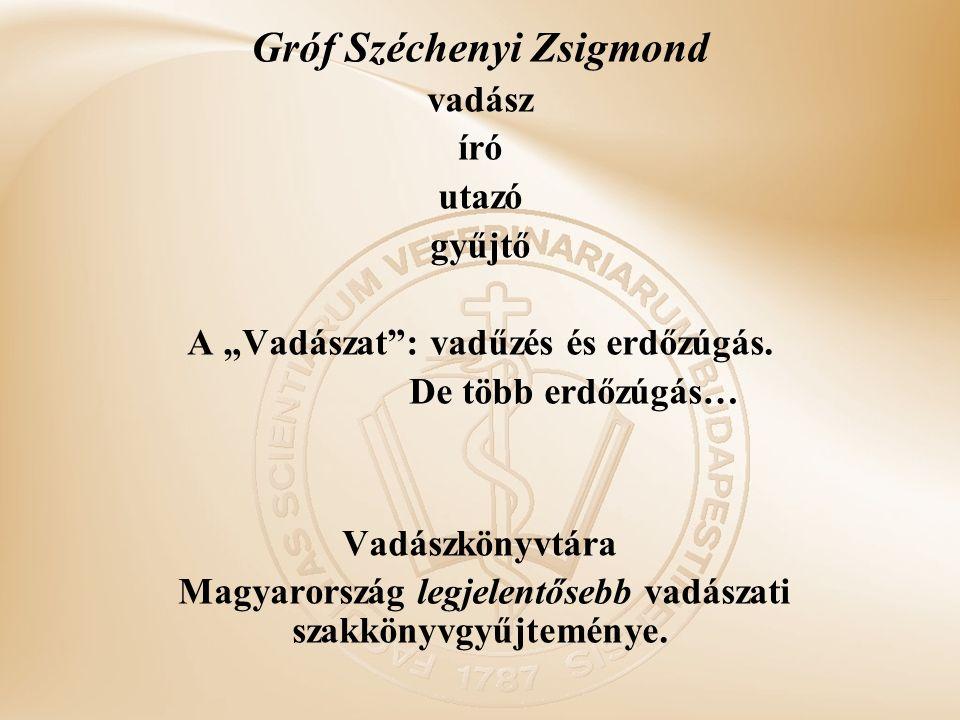 """Gróf Széchenyi Zsigmond vadász író utazó gyűjtő A """"Vadászat : vadűzés és erdőzúgás."""