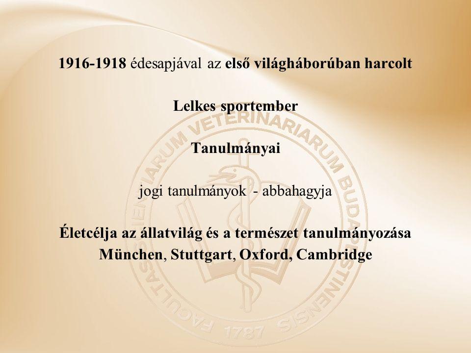 1916-1918 édesapjával az első világháborúban harcolt Lelkes sportember Tanulmányai jogi tanulmányok - abbahagyja Életcélja az állatvilág és a természet tanulmányozása München, Stuttgart, Oxford, Cambridge
