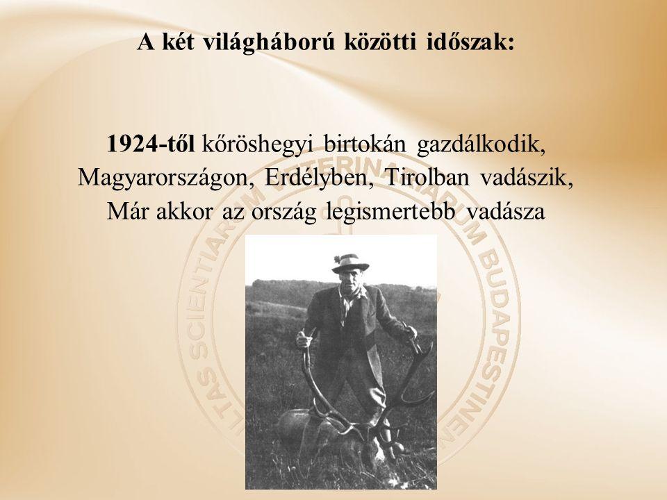 A két világháború közötti időszak: 1924-től kőröshegyi birtokán gazdálkodik, Magyarországon, Erdélyben, Tirolban vadászik, Már akkor az ország legismertebb vadásza