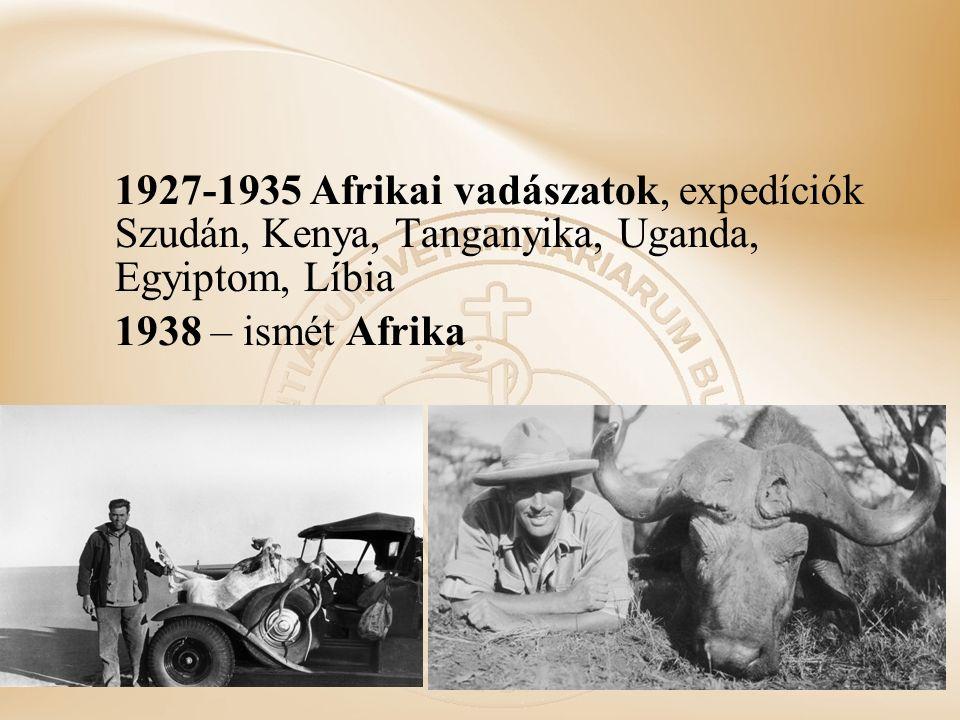 1927-1935 Afrikai vadászatok, expedíciók Szudán, Kenya, Tanganyika, Uganda, Egyiptom, Líbia 1938 – ismét Afrika