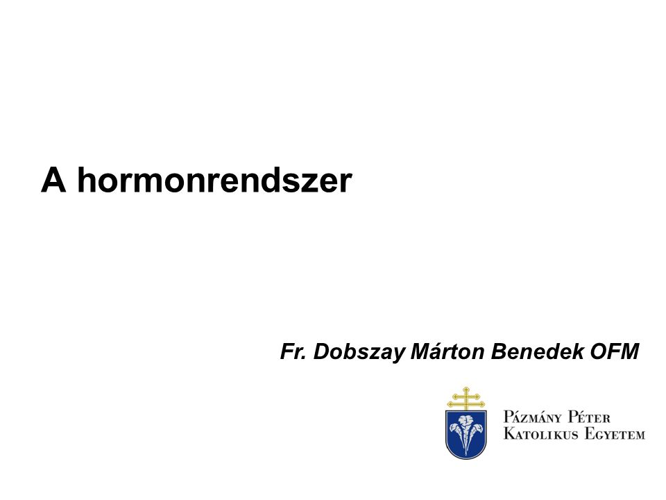 A hormonrendszer Fr. Dobszay Márton Benedek OFM
