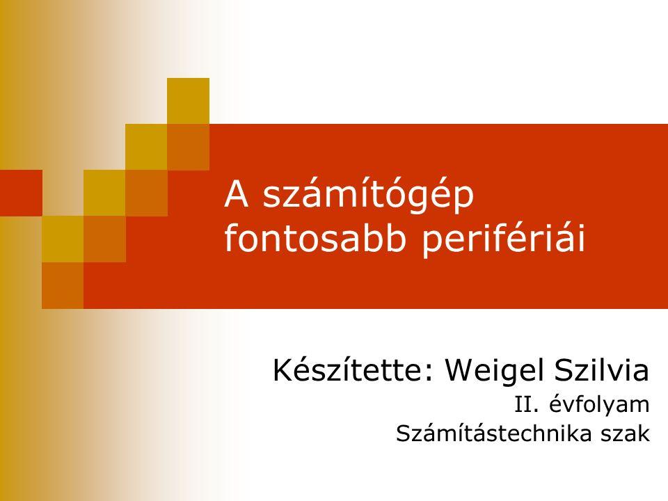 A számítógép fontosabb perifériái Készítette: Weigel Szilvia II. évfolyam Számítástechnika szak