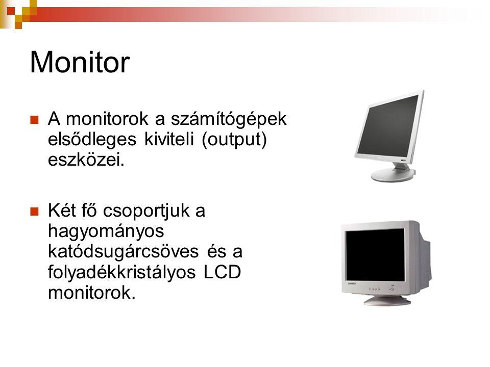 Monitor A monitorok a számítógépek elsődleges kiviteli (output) eszközei.