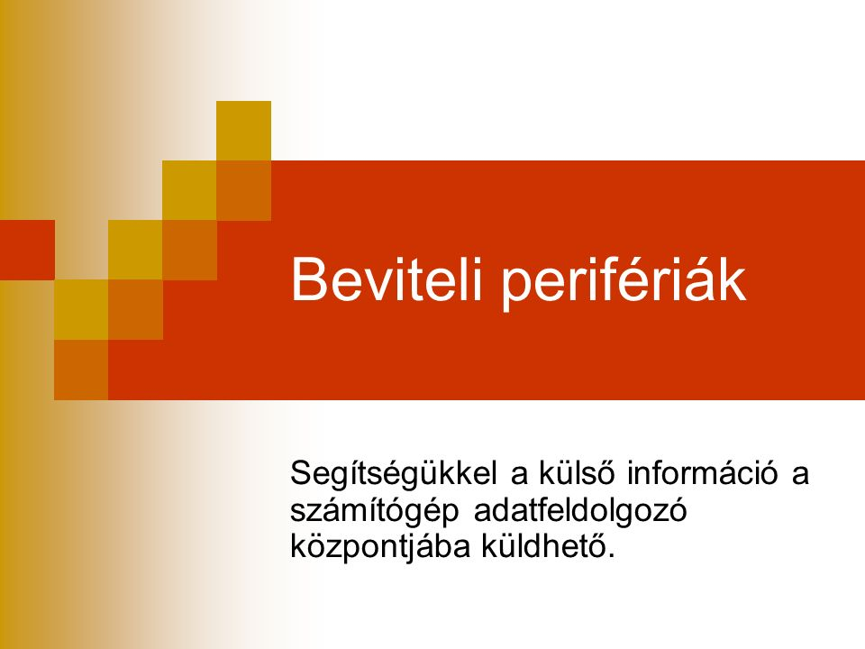 Beviteli perifériák Segítségükkel a külső információ a számítógép adatfeldolgozó központjába küldhető.