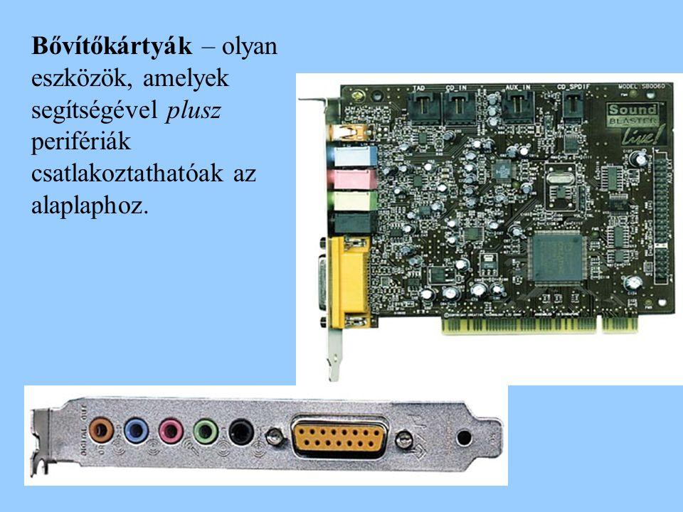 Bővítőkártyák – olyan eszközök, amelyek segítségével plusz perifériák csatlakoztathatóak az alaplaphoz.