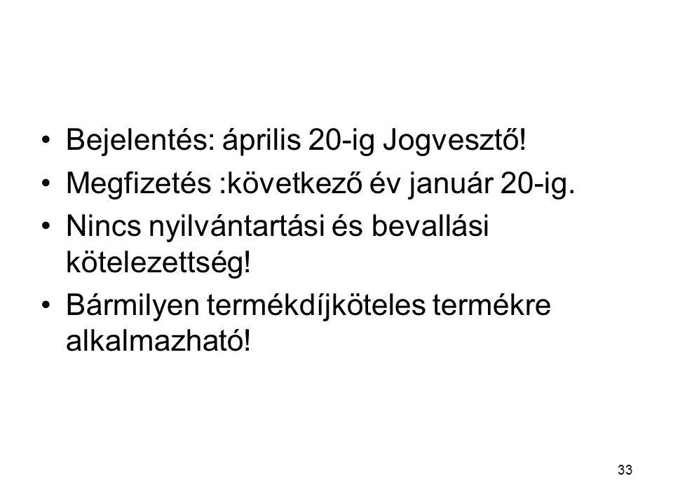 33 Bejelentés: április 20-ig Jogvesztő. Megfizetés :következő év január 20-ig.
