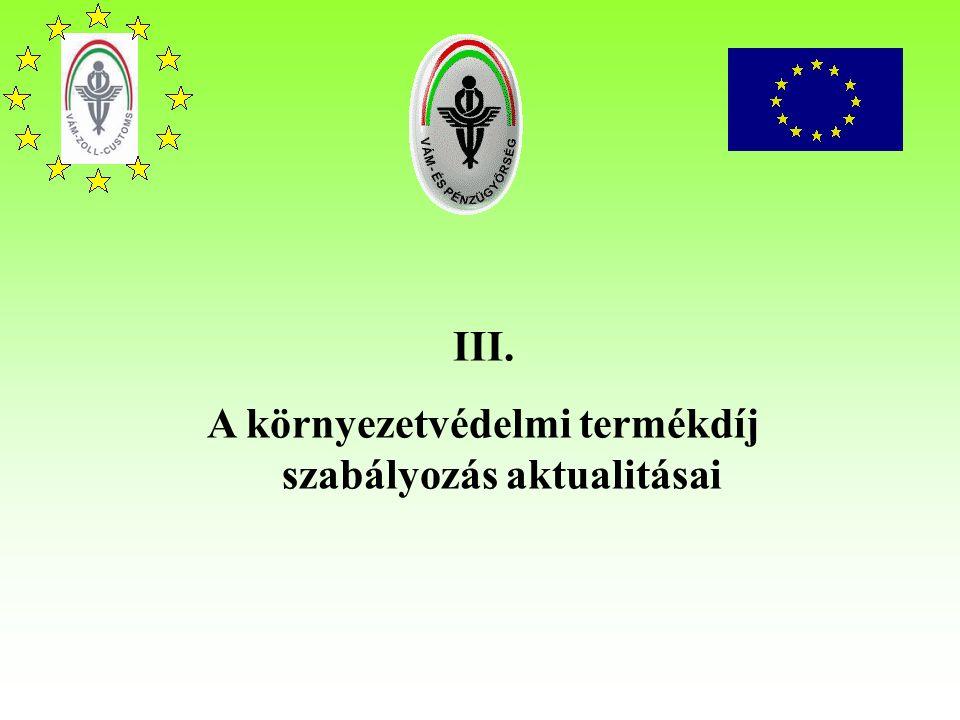 III. A környezetvédelmi termékdíj szabályozás aktualitásai