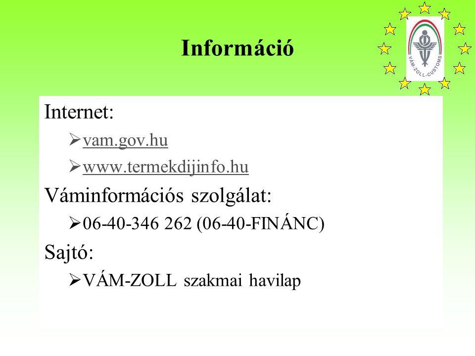 Információ Internet:  vam.gov.hu vam.gov.hu  www.termekdijinfo.hu www.termekdijinfo.hu Váminformációs szolgálat:  06-40-346 262 (06-40-FINÁNC) Sajtó:  VÁM-ZOLL szakmai havilap