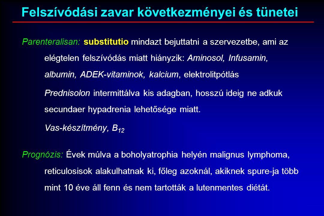 Felszívódási zavar következményei és tünetei Parenteralisan: substitutio mindazt bejuttatni a szervezetbe, ami az elégtelen felszívódás miatt hiányzik: Aminosol, Infusamin, albumin, ADEK-vitaminok, kalcium, elektrolitpótlás Prednisolon intermittálva kis adagban, hosszú ideig ne adkuk secundaer hypadrenia lehetősége miatt.