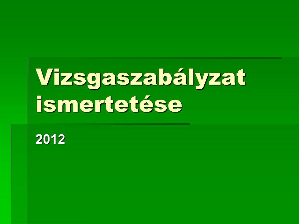 Vizsgaszabályzat ismertetése 2012