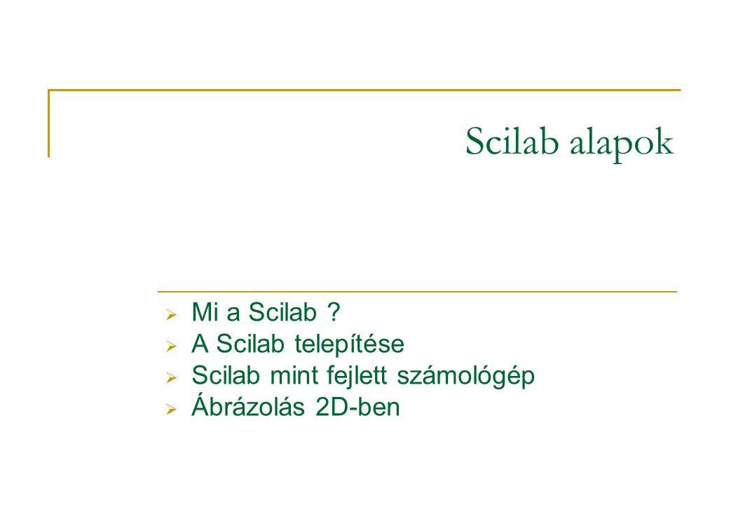 Scilab, mint fejlett számológép Egyszerű numerikus számolás -->2+5.3 ans = 7.3 Dr.