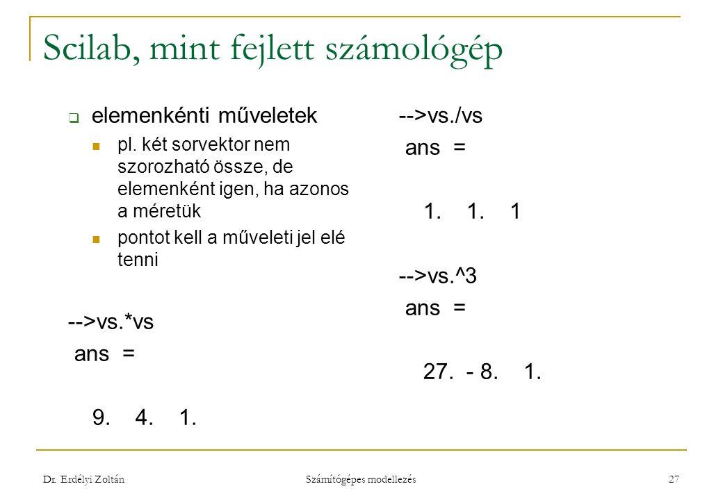 Scilab, mint fejlett számológép  elemenkénti műveletek pl. két sorvektor nem szorozható össze, de elemenként igen, ha azonos a méretük pontot kell a