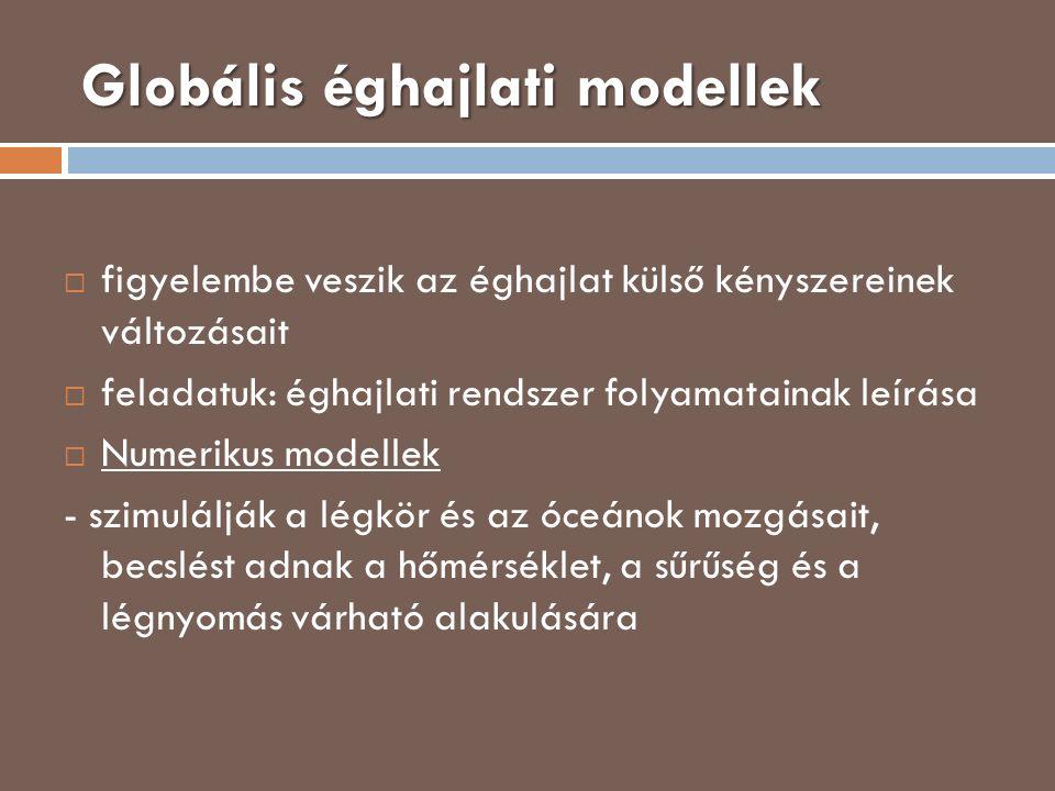 Globális éghajlati modellek  figyelembe veszik az éghajlat külső kényszereinek változásait  feladatuk: éghajlati rendszer folyamatainak leírása  Nu