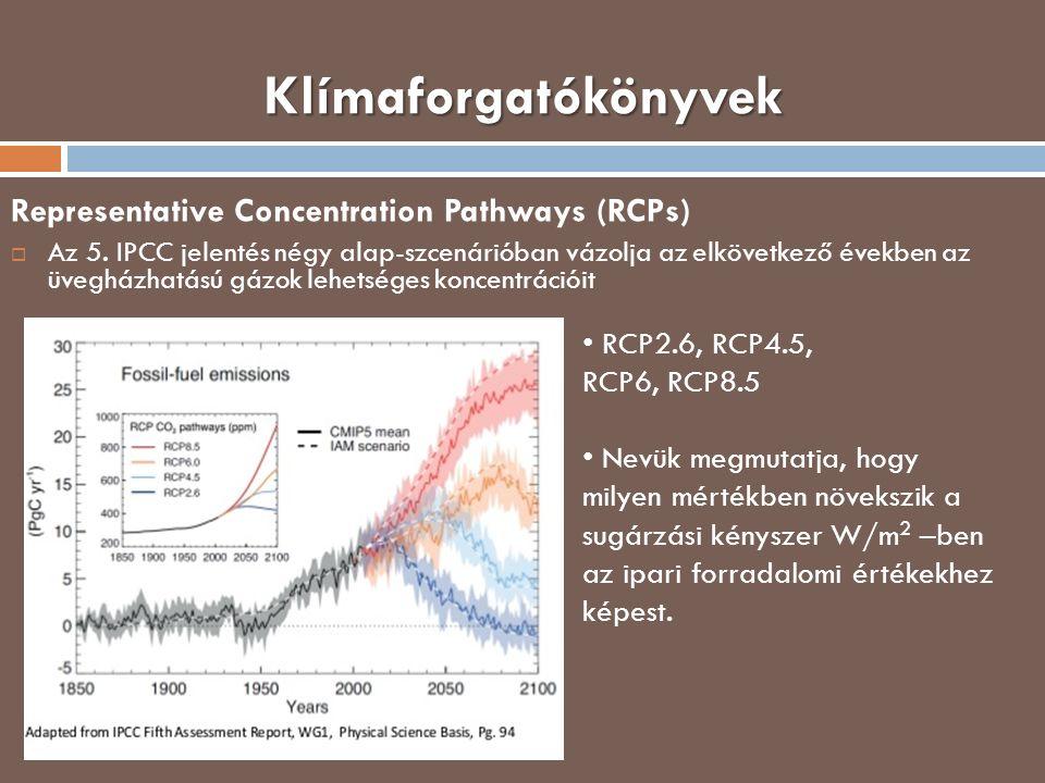 Klímaforgatókönyvek Representative Concentration Pathways (RCPs)  Az 5. IPCC jelentés négy alap-szcenárióban vázolja az elkövetkező években az üveghá