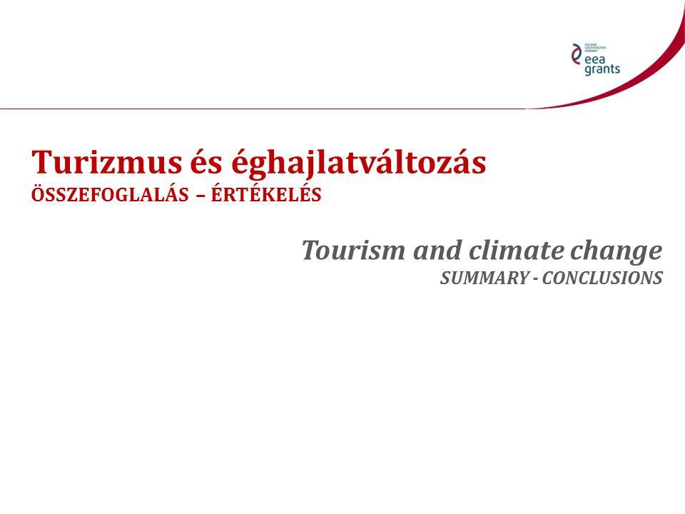 Turizmus és éghajlatváltozás ÖSSZEFOGLALÁS – ÉRTÉKELÉS Tourism and climate change SUMMARY - CONCLUSIONS