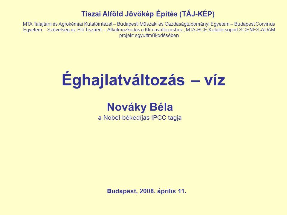 Éghajlatváltozás – víz Nováky Béla a Nobel-békedíjas IPCC tagja Budapest, 2008.