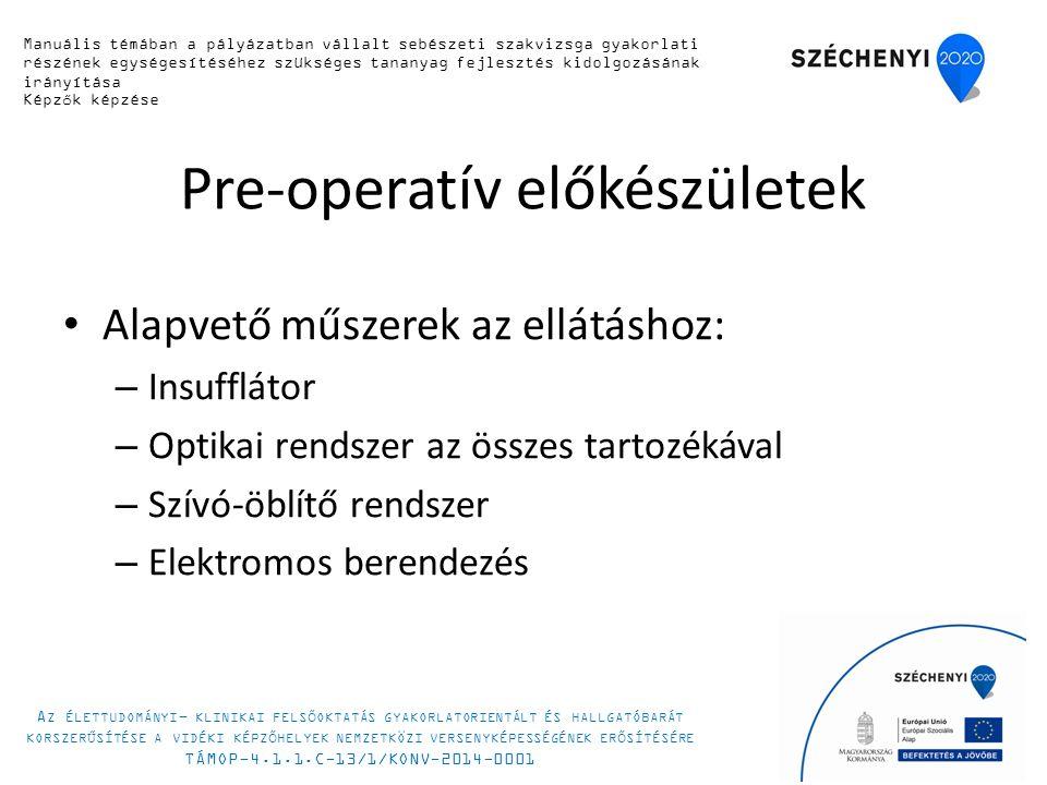 Pre-operatív előkészületek Alapvető műszerek az ellátáshoz: – Insufflátor – Optikai rendszer az összes tartozékával – Szívó-öblítő rendszer – Elektromos berendezés 11 Manuális készségfejlesztő tanfolyam 2014.