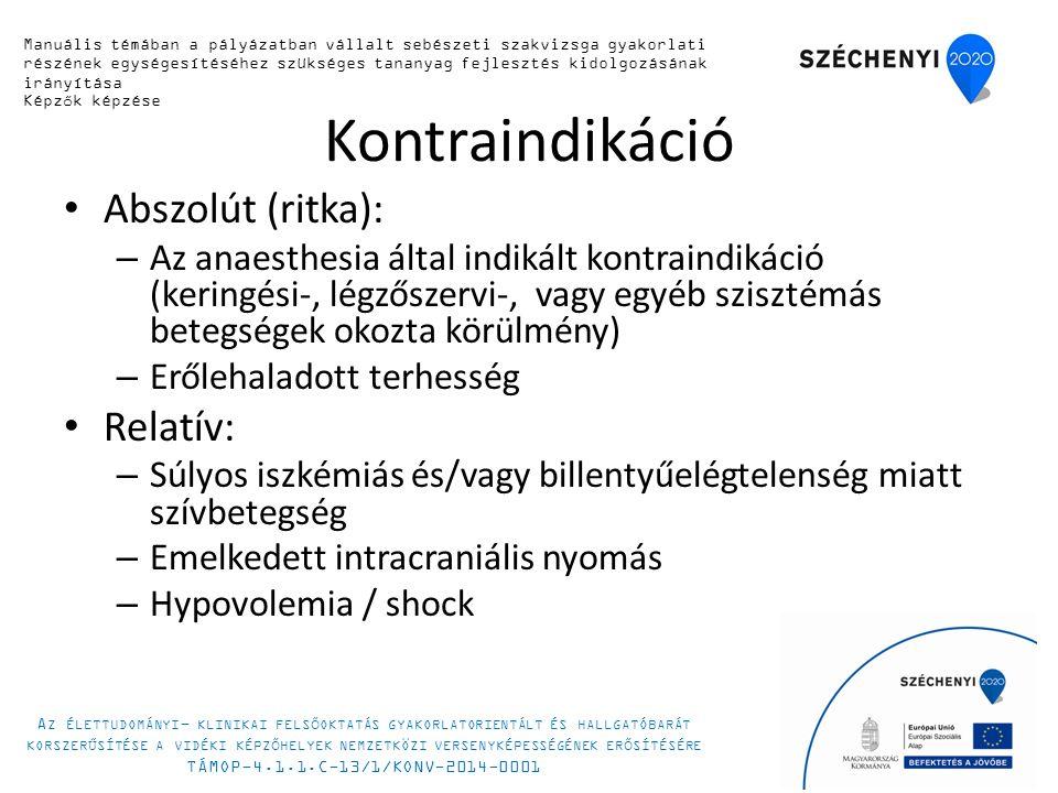 Kontraindikáció Abszolút (ritka): – Az anaesthesia által indikált kontraindikáció (keringési-, légzőszervi-, vagy egyéb szisztémás betegségek okozta körülmény) – Erőlehaladott terhesség Relatív: – Súlyos iszkémiás és/vagy billentyűelégtelenség miatt szívbetegség – Emelkedett intracraniális nyomás – Hypovolemia / shock 8 Manuális készségfejlesztő tanfolyam 2014.