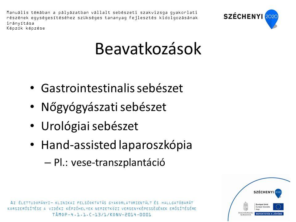 Beavatkozások Gastrointestinalis sebészet Nőgyógyászati sebészet Urológiai sebészet Hand-assisted laparoszkópia – Pl.: vese-transzplantáció 9 Manuális készségfejlesztő tanfolyam 2014.