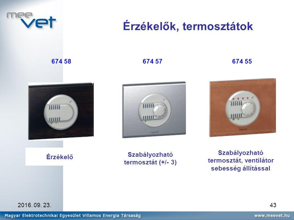 2016. 09. 23.43 Érzékelők, termosztátok Szabályozható termosztát, ventilátor sebesség állítással Érzékelő Szabályozható termosztát (+/- 3) 674 58674 5