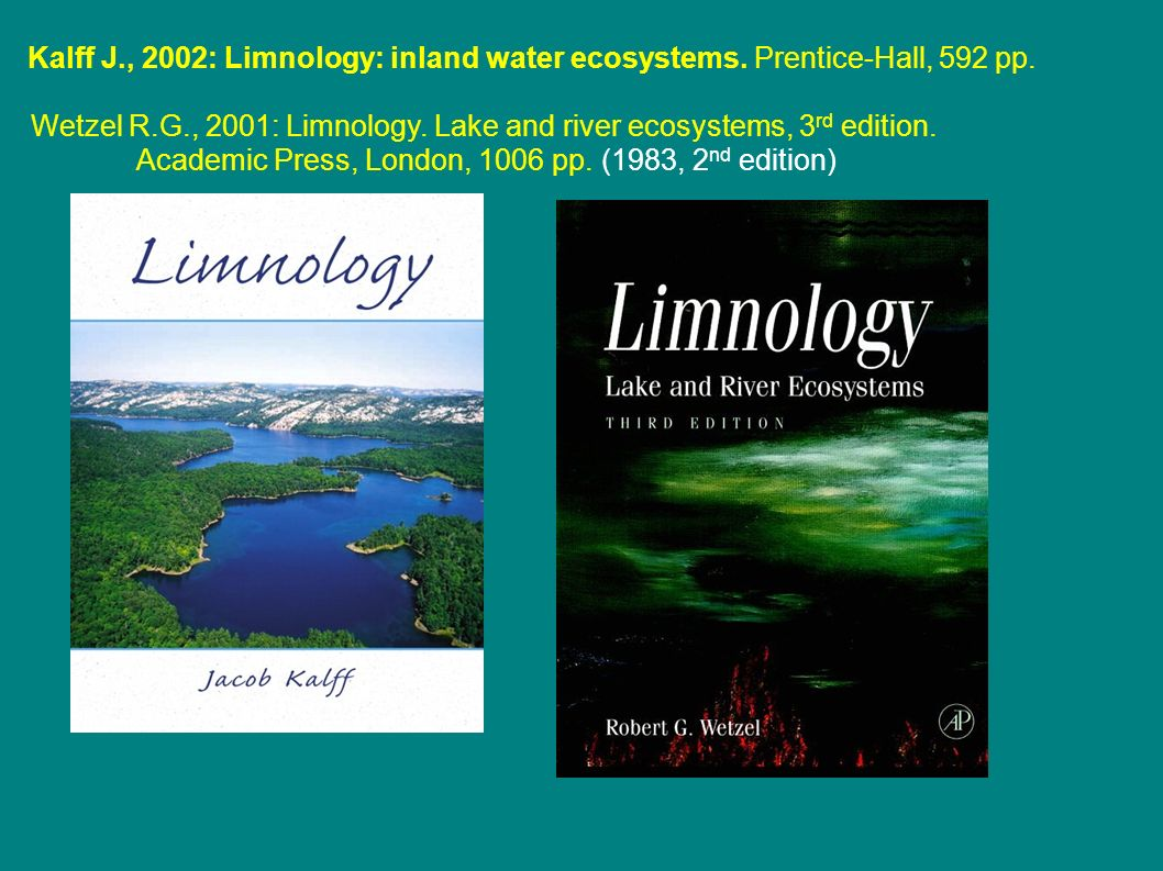 Cole G.A.: Textbook of limnology, 4 rd edition.Waveland Press, 401 pp.,1994.