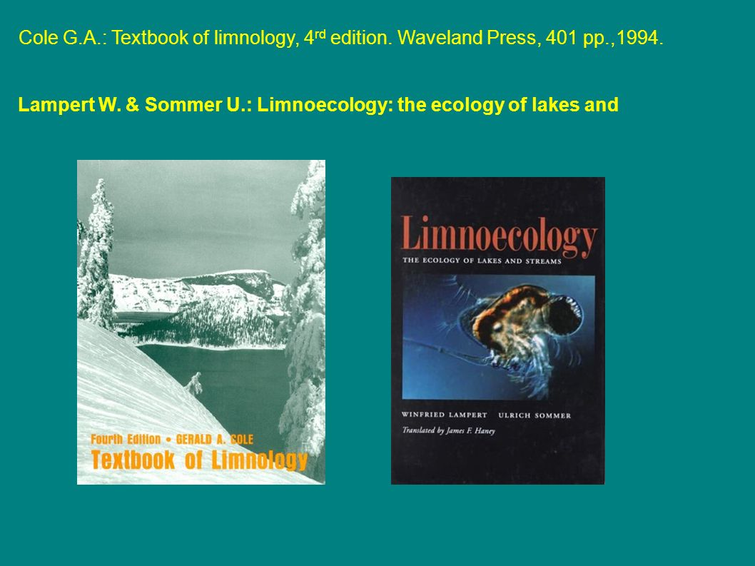 Cole G.A.: Textbook of limnology, 4 rd edition. Waveland Press, 401 pp.,1994.