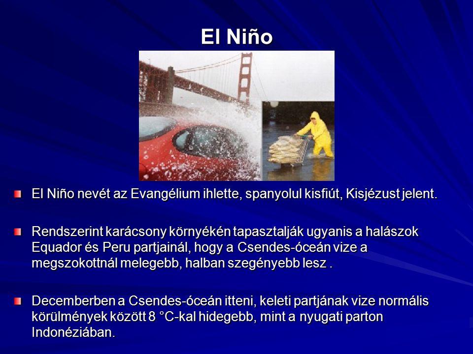 El Niño El Niño nevét az Evangélium ihlette, spanyolul kisfiút, Kisjézust jelent. Rendszerint karácsony környékén tapasztalják ugyanis a halászok Equa