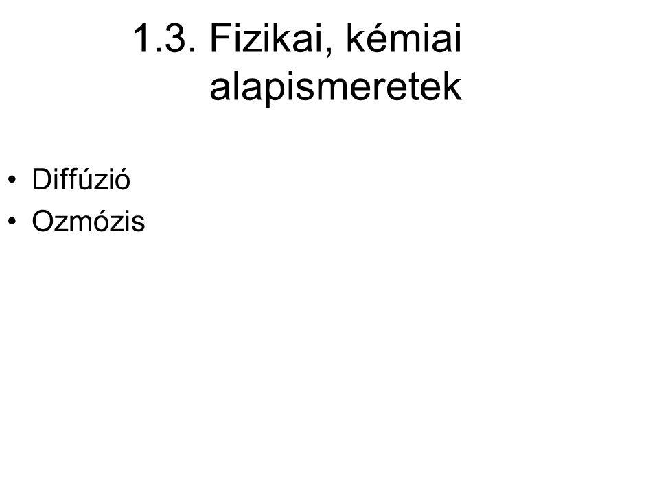 1.3. Fizikai, kémiai alapismeretek Diffúzió Ozmózis