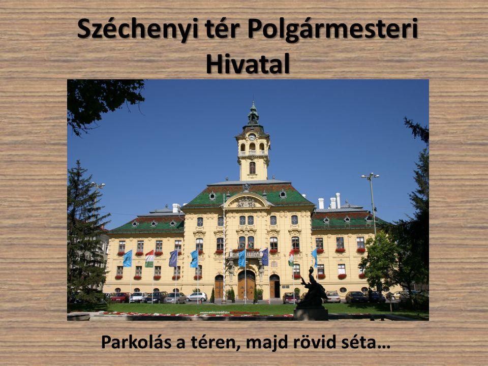 Széchenyi tér Polgármesteri Hivatal Parkolás a téren, majd rövid séta…