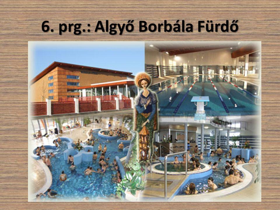 6. prg.: Algyő Borbála Fürdő