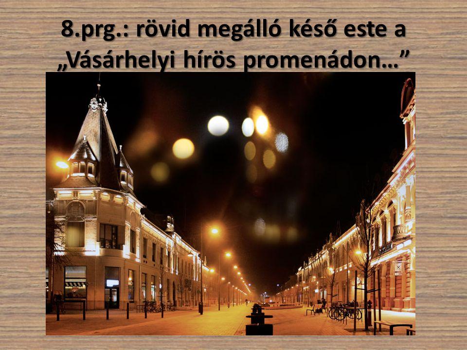 """8.prg.: rövid megálló késő este a """"Vásárhelyi hírös promenádon…"""""""
