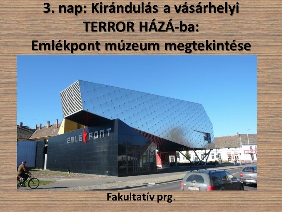 3. nap: Kirándulás a vásárhelyi TERROR HÁZÁ-ba: Emlékpont múzeum megtekintése Fakultatív prg.