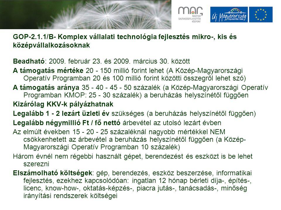 GOP-2.1.1/B- Komplex vállalati technológia fejlesztés mikro-, kis és középvállalkozásoknak Beadható: 2009. február 23. és 2009. március 30. között A t