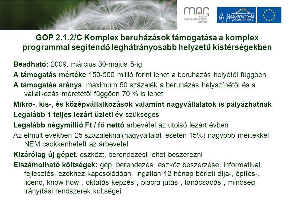 GOP 2.1.2/C Komplex beruházások támogatása a komplex programmal segítendő leghátrányosabb helyzetű kistérségekben Beadható: 2009.