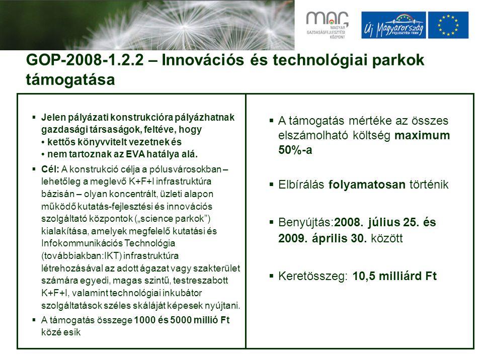 GOP-2008-1.2.2 – Innovációs és technológiai parkok támogatása  Jelen pályázati konstrukcióra pályázhatnak gazdasági társaságok, feltéve, hogy kettős könyvvitelt vezetnek és nem tartoznak az EVA hatálya alá.