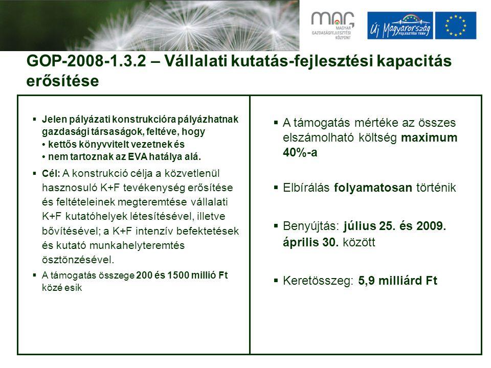 GOP-2008-1.3.2 – Vállalati kutatás-fejlesztési kapacitás erősítése  Jelen pályázati konstrukcióra pályázhatnak gazdasági társaságok, feltéve, hogy ke