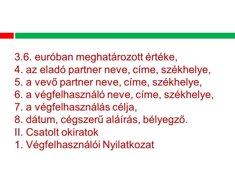 3.6. euróban meghatározott értéke, 4. az eladó partner neve, címe, székhelye, 5.