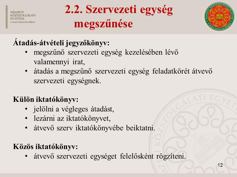 2.2. Szervezeti egység megszűnése Átadás-átvételi jegyzőkönyv: megszűnő szervezeti egység kezelésében lévő valamennyi irat, átadás a megszűnő szerveze