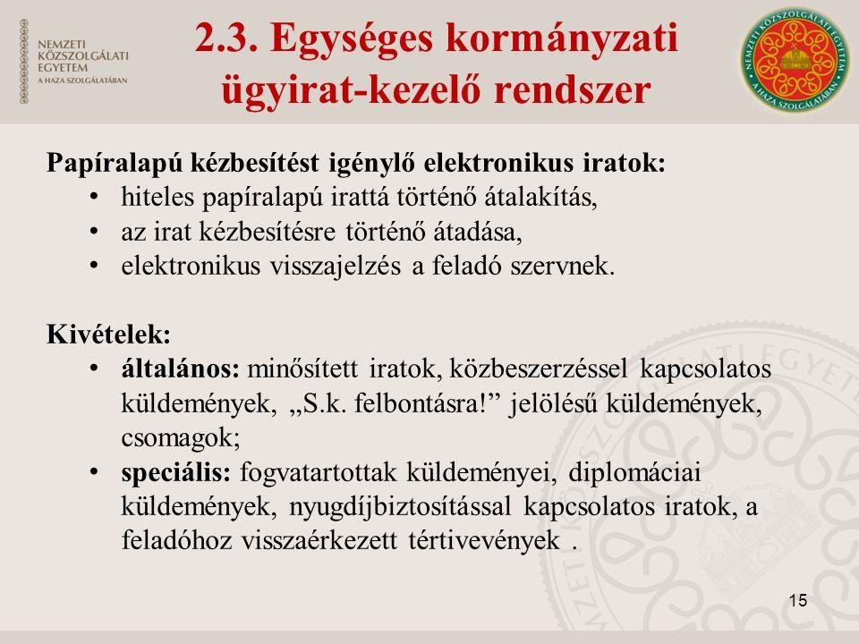2.3. Egységes kormányzati ügyirat-kezelő rendszer Papíralapú kézbesítést igénylő elektronikus iratok: hiteles papíralapú irattá történő átalakítás, az