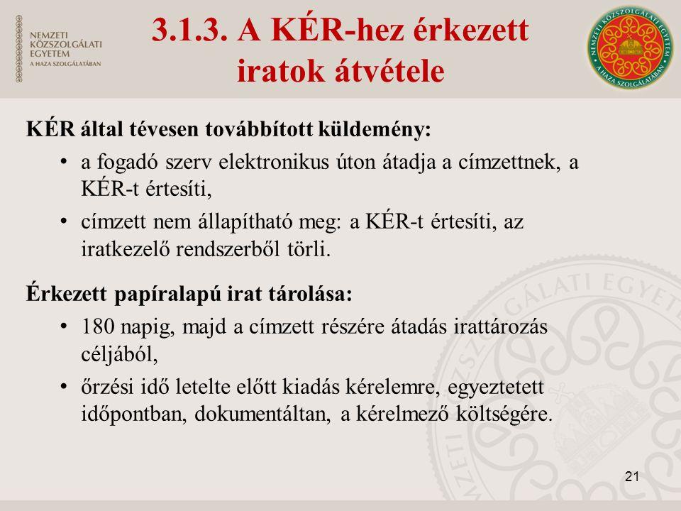3.1.3. A KÉR-hez érkezett iratok átvétele KÉR által tévesen továbbított küldemény: a fogadó szerv elektronikus úton átadja a címzettnek, a KÉR-t értes