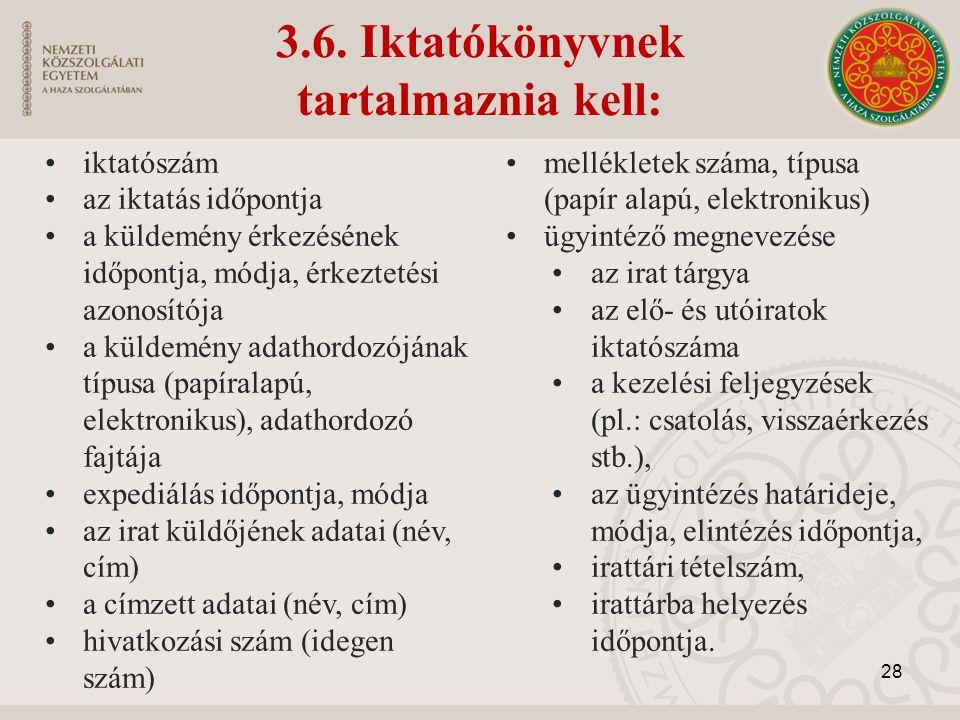 3.6. Iktatókönyvnek tartalmaznia kell: iktatószám az iktatás időpontja a küldemény érkezésének időpontja, módja, érkeztetési azonosítója a küldemény a